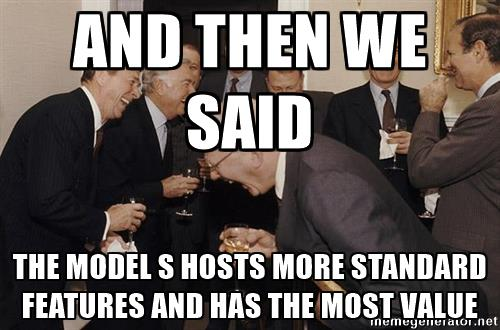 so-then-i-said-and-then-we-said-the-model-s-hosts-more-standard-features-and-has-the-most-value.jpg
